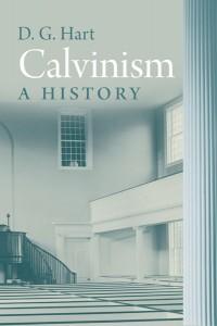 D. G. Hart, Calvinism: A History