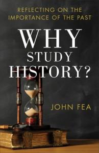 John Fea - Why Study History