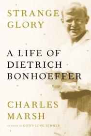 Charles Marsh, Strange Glory: A Life of Dietrich Bonhoeffer