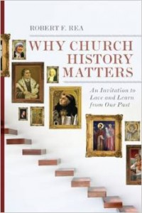 Robert Rea, Why Church History Matters