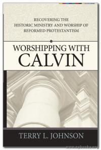 Terry Johnson, Worshipping with Calvin