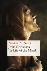 Mark Noll - Jesus Christ & Life of Mind