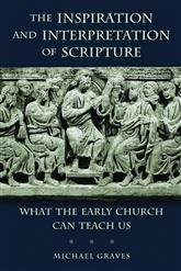 Michael Graves - Inspiration and Interpretation of Scripture in the Early Church