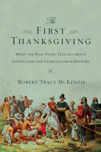 Robert Tracy McKenzie - The First Thanksgiving