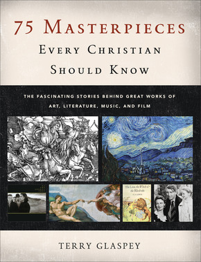 Terry Glaspey, 75 Masterpieces Every Christian Should Know