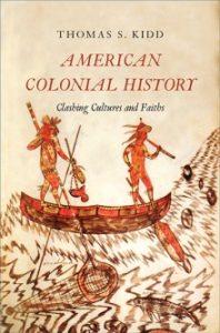 """Thomas Kidd, """"American Colonial History"""""""